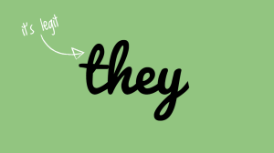 "The word ""they"" is written in black cursive on a green background, with a white arrow pointing to it saying ""it's legit."""