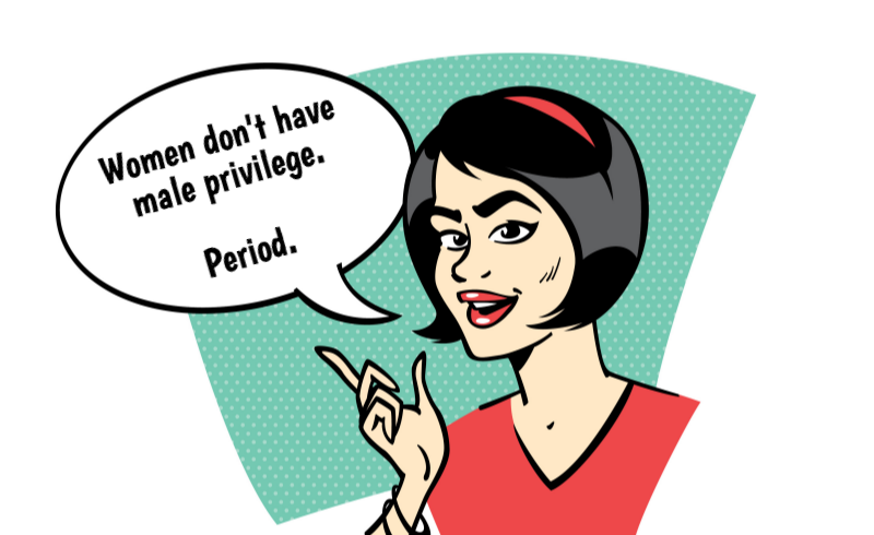 """Comic character saying, """"Women don't have male privilege. Period."""""""
